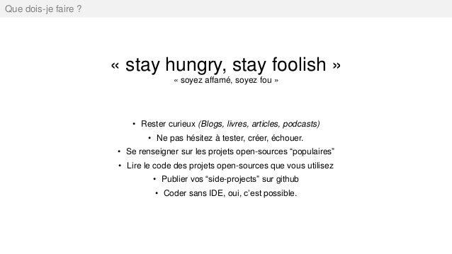 « stay hungry, stay foolish » « soyez affamé, soyez fou » Que dois-je faire ? • Rester curieux (Blogs, livres, articles, p...