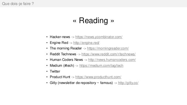« Reading » Que dois-je faire ? • Hacker-news -> https://news.ycombinator.com/ • Engine Red -> http://engine.red/ • The mo...