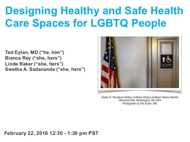 "Designing Healthy and Safe Health Care Spaces for LGBTQ People Ted Eytan, MD (""he, him"") Bianca Rey (""she, hers"") Linda Ra..."