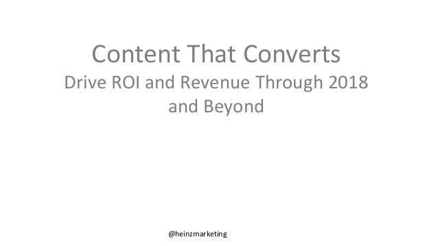 @heinzmarketing Content That Converts Drive ROI and Revenue Through 2018 and Beyond