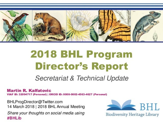 2018 BHL Program Director's Report Secretariat & Technical Update Martin R. Kalfatovic VIAF ID: 32094717 (Personal)   ORCI...