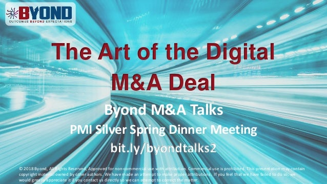 The Art of the Digital M&A Deal Byond M&A Talks PMI Silver Spring Dinner Meeting bit.ly/byondtalks2 © 2018 Byond, All Righ...