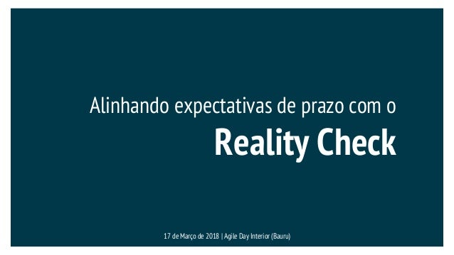 Alinhando expectativas de prazo com o Reality Check 17 de Março de 2018 | Agile Day Interior (Bauru)