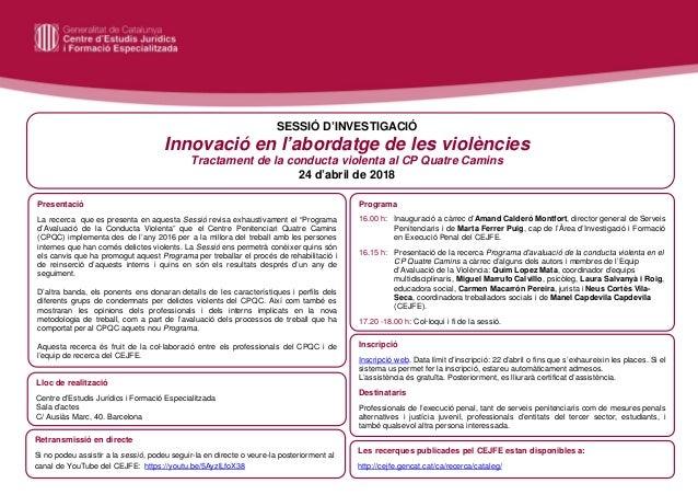 SESSIÓ D'INVESTIGACIÓ Innovació en l'abordatge de les violències Tractament de la conducta violenta al CP Quatre Camins 24...