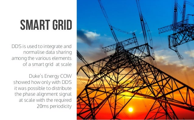 CopyrightPrismTech,2015 DDS is used to integrate and normalise data sharing among the various elements of a smart grid at ...