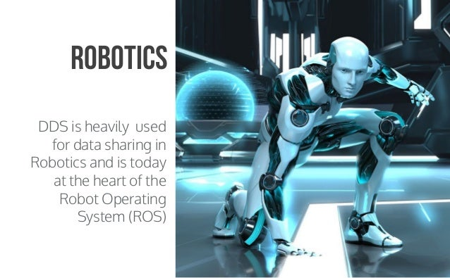 CopyrightPrismTech,2015 DDS is heavily used for data sharing in Robotics and is today at the heart of the Robot Operating ...