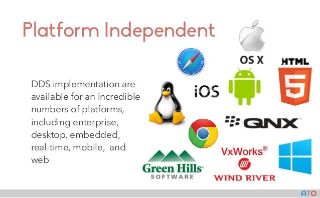 AT() Platform Independent DDS implementation are available for an incredible numbers of platforms, including enterprise, d...