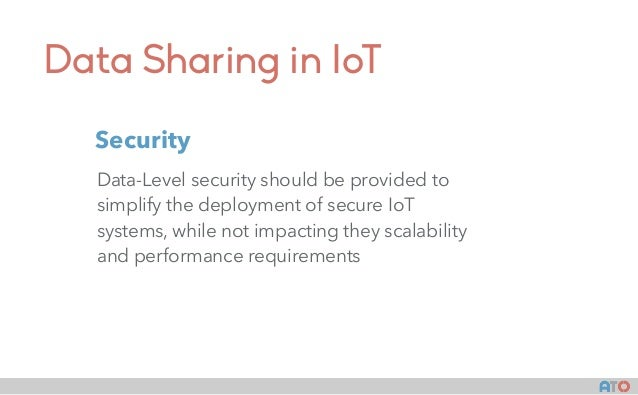Data Sharing in IoT Data-Level security should be provided to simplify the deployment of secure IoT systems, while not imp...