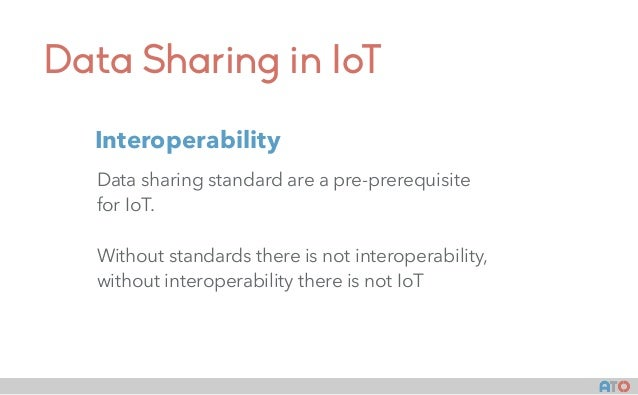 Data Sharing in IoT Data sharing standard are a pre-prerequisite for IoT. Without standards there is not interoperability,...