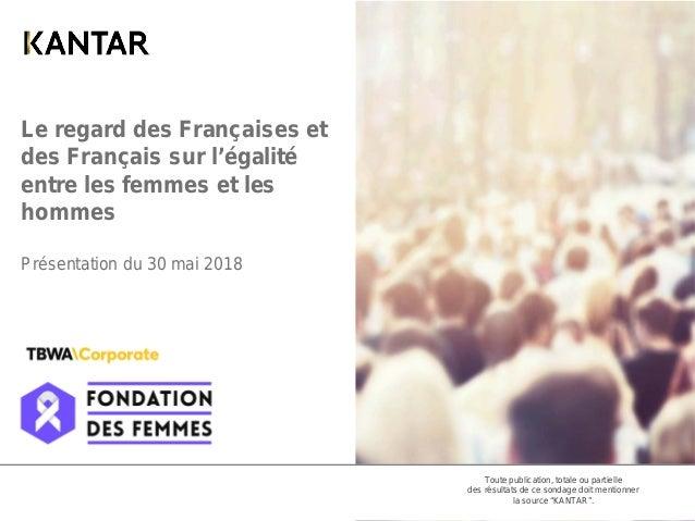 Le regard des Françaises et des Français sur l'égalité entre les femmes et les hommes Présentation du 30 mai 2018 Toute pu...