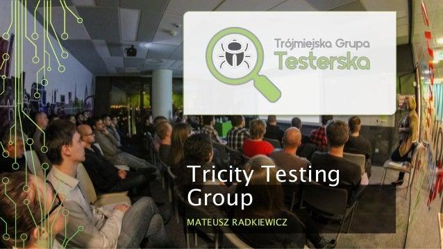 Tricity Testing Group MATEUSZ RADKIEWICZ