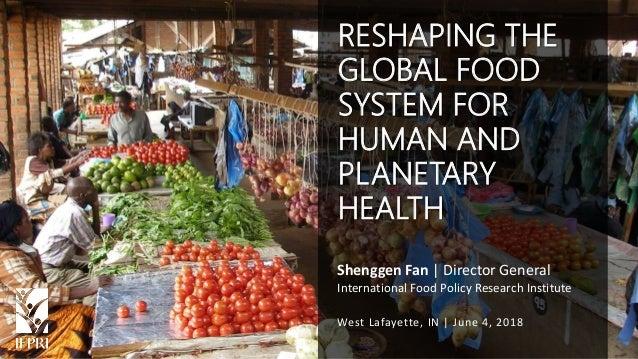 Shenggen Fan, June 2018 Shenggen Fan   Director General International Food Policy Research Institute West Lafayette, IN   ...