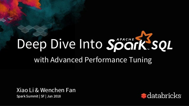 Deep Dive Into Xiao Li & Wenchen Fan Spark Summit | SF | Jun 2018 1 SQL with Advanced Performance Tuning