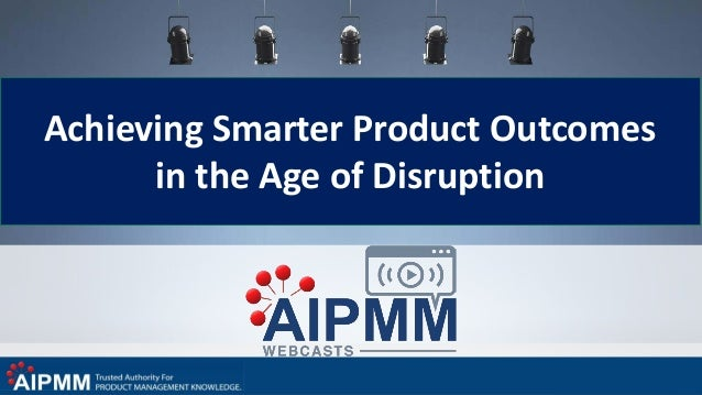 Achieving Smarter Product Outcomes in the Age of Disruption