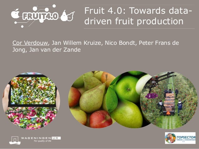 Fruit 4.0: Towards data- driven fruit production Cor Verdouw, Jan Willem Kruize, Nico Bondt, Peter Frans de Jong, Jan van ...