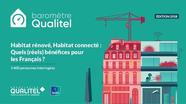 Habitat rénové, Habitat connecté : Quels (réels) bénéfices pour les Français ? 3 400 personnes interrogées ÉDITION 2018