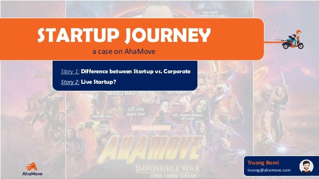 2018.07.06-09 Truong Bomi truong@ahamove.com STARTUP JOURNEY a case on AhaMove Story 1: Difference between Startup vs. Cor...