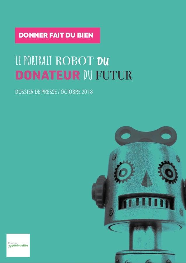 1 DOSSIER DE PRESSE / OCTOBRE 2018 LE PORTRAIT ROBOT DU DONATEUR DU FUTUR DONNER FAIT DU BIEN