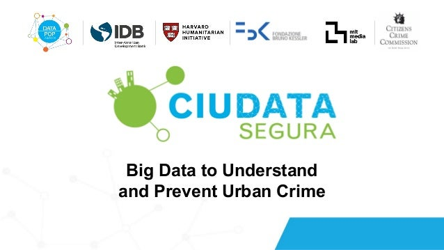 Big Data to Understand and Prevent Urban Crime