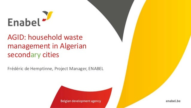 AGID: household waste management in Algerian secondary cities Frédéric de Hemptinne, Project Manager, ENABEL