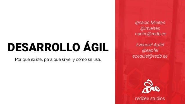 Ignacio Mieites @imieites nacho@redb.ee Ezequiel Apfel @eapfel ezequiel@redb.ee redbee studios DESARROLLO �GIL Por qu� exi...