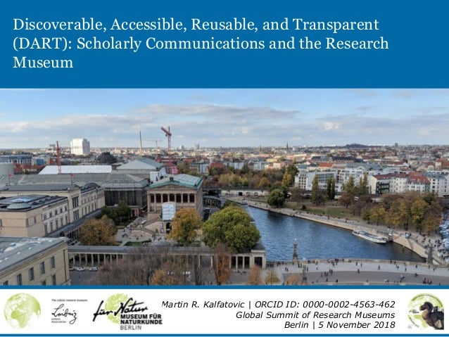 Discoverable, Accessible, Reusable, and Transparent (DART): Scholarly Communications and the Research Museum Martin R. Kal...