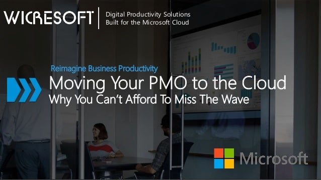 Moving Your PMO to the Cloud Why You Can't Afford To Miss The Wave Reimagine Business Productivity Digital Productivity So...