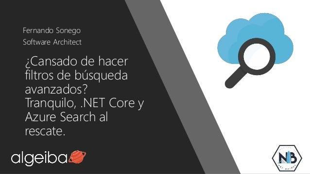 ¿Cansado de hacer filtros de búsqueda avanzados? Tranquilo, .NET Core y Azure Search al rescate. Fernando Sonego Software ...