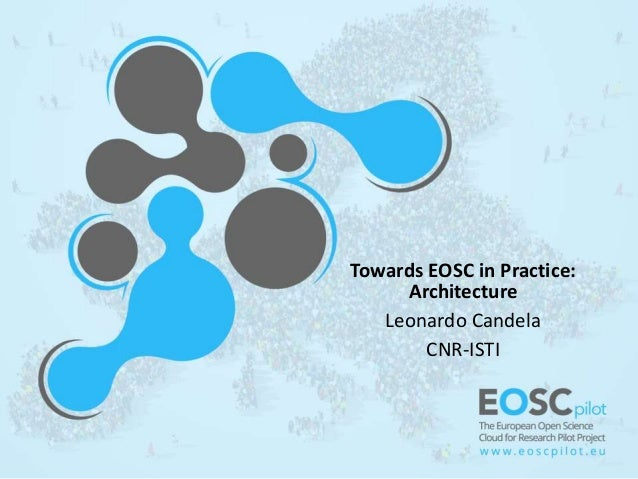 Towards EOSC in Practice: Architecture Leonardo Candela CNR-ISTI