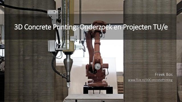 Freek Bos www.TUe.nl/3DConcretePrinting 3D Concrete Printing: Onderzoek en Projecten TU/e