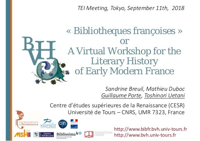 « Bibliotheques françoises » or A Virtual Workshop for the Literary History of Early Modern France TEI Meeting, Tokyo, Sep...