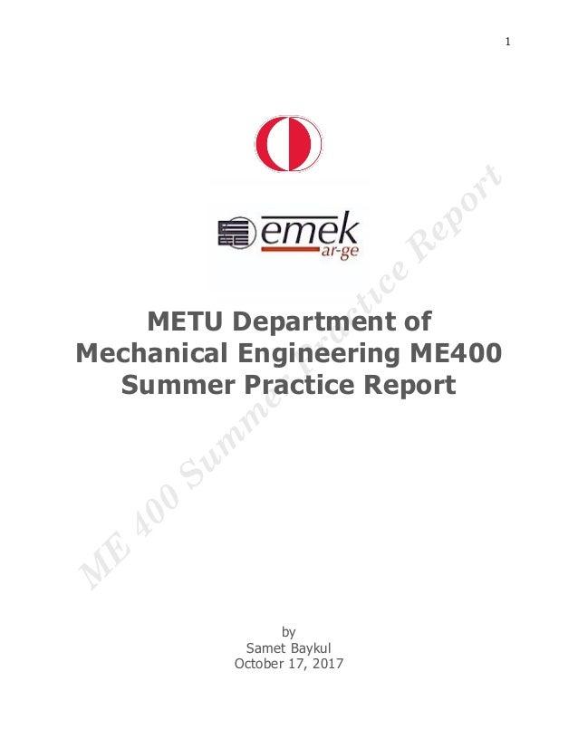 1 METU Department of Mechanical Engineering ME400 Summer Practice Report by Samet Baykul October 17, 2017