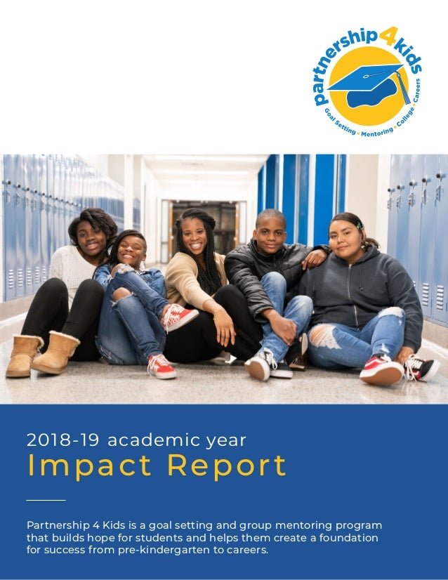 2018-19 academic year Impact Report Partnership 4 Kids is a goal setting and group mentoring program that builds hope for ...