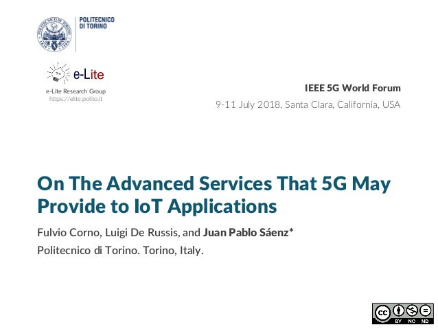 e-Lite Research Group https://elite.polito.it On The Advanced Services That 5G May Provide to IoT Applications Fulvio Corn...