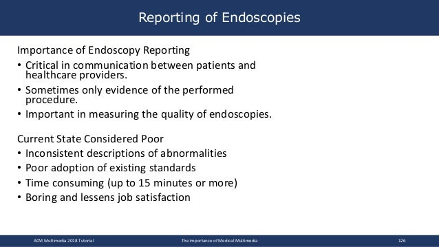 Reporting of Endoscopies Importance of Endoscopy Reporting • Critical in communication between patients and healthcare pro...