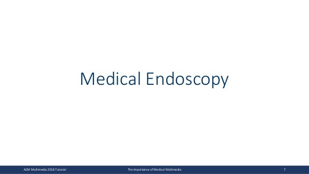 Medical Endoscopy ACM Multimedia 2018 Tutorial The Importance of Medical Multimedia 7