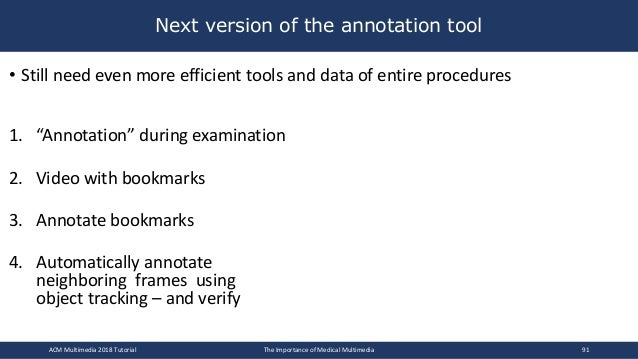 """• Still need even more efficient tools and data of entire procedures 1. """"Annotation"""" during examination 2. Video with book..."""