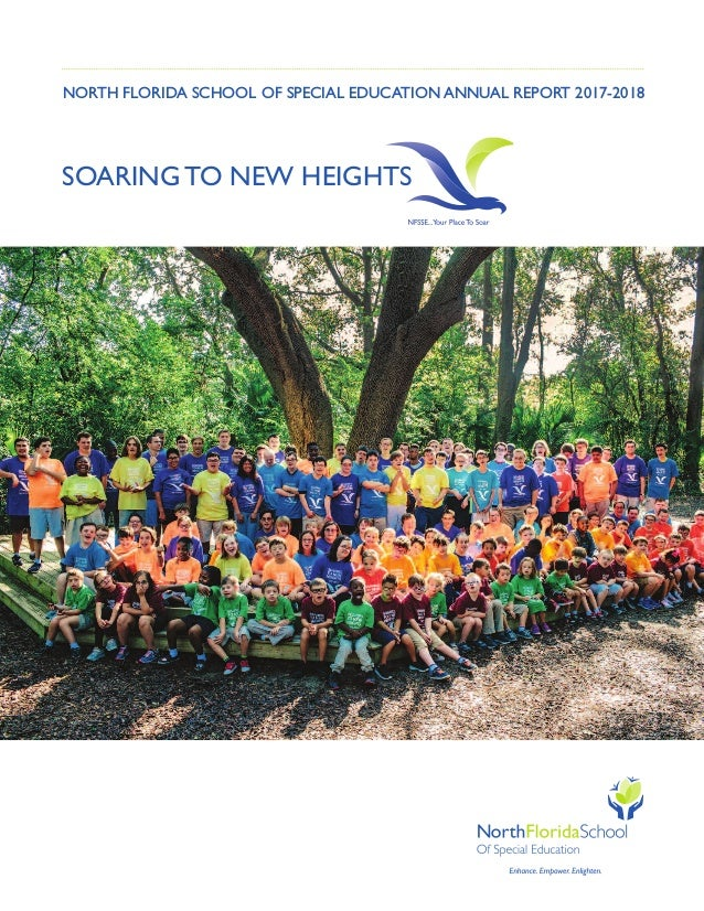 NORTH FLORIDA SCHOOL OF SPECIAL EDUCATION ANNUAL REPORT 2017-2018 SOARING TO NEW HEIGHTS
