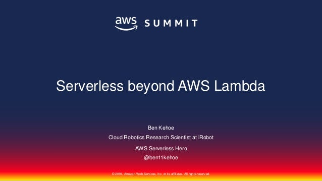 © 2018, Amazon Web Services, Inc. or its affiliates. All rights reserved. Ben Kehoe Cloud Robotics Research Scientist at i...