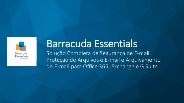 Barracuda Essentials Solução Completa de Segurança de E-mail, Proteção de Arquivos e E-mail e Arquivamento de E-mail para ...