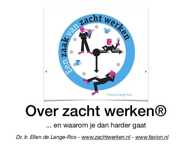 Over zacht werken® ... en waarom je dan harder gaat Dr. Ir. Ellen de Lange-Ros - www.zachtwerken.nl - www.faxion.nl