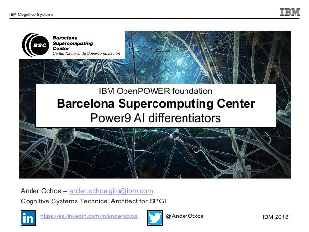 © 2018 IBM Corporation IBM Cognitive Systems IBM OpenPOWER foundation Barcelona Supercomputing Center Power9 AI differenti...