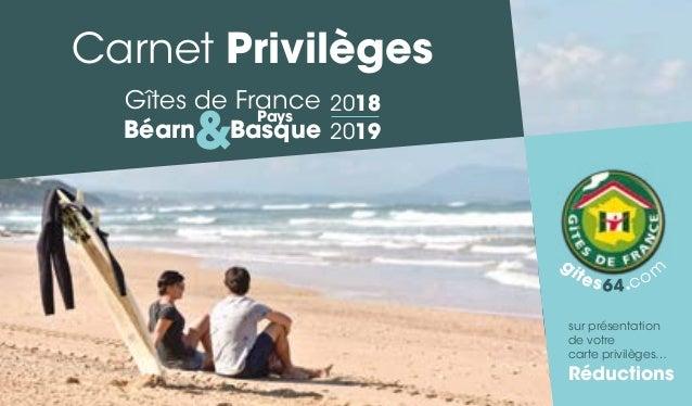sur présentation de votre carte privilèges… Réductions Carnet Privilèges Gîtes de France Béarn&Basque Pays g ites64.com 20...