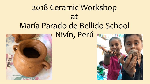 2018 Ceramic Workshop at María Parado de Bellido School Nivín, Perú