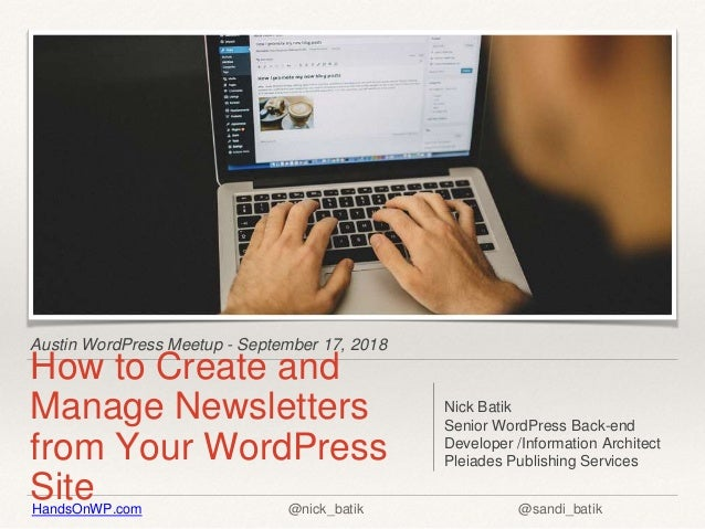 HandsOnWP.com @nick_batik @sandi_batik Austin WordPress Meetup - September 17, 2018 How to Create and Manage Newsletters f...