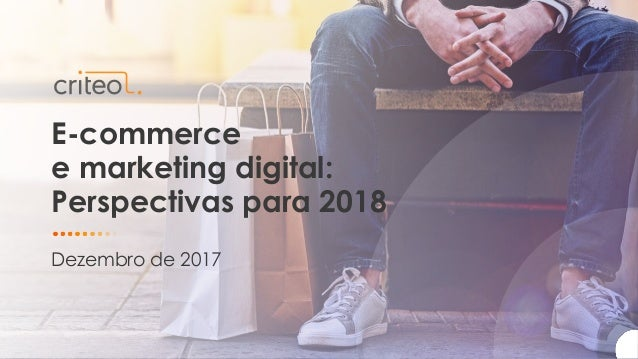 E-commerce e marketing digital: Perspectivas para 2018 Dezembro de 2017
