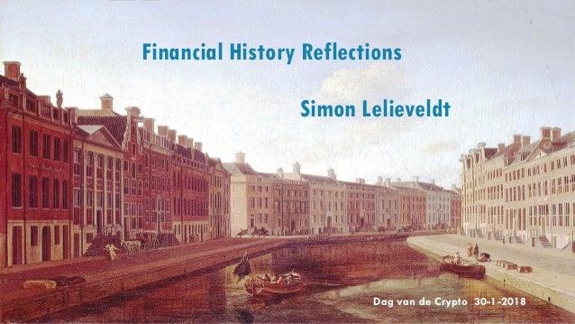 Financial History Reflections Simon Lelieveldt Dag van de Crypto 30-1-2018