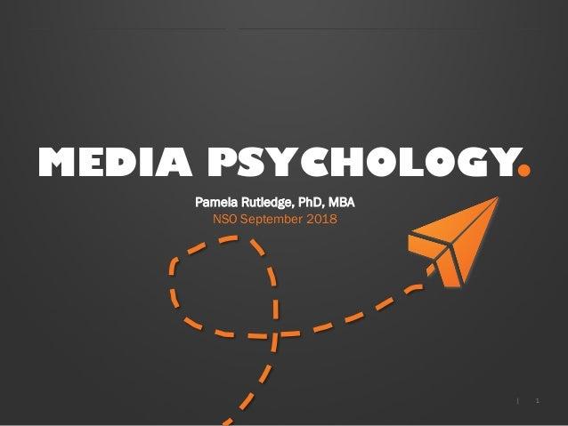 1| MEDIA PSYCHOLOGY. Pamela Rutledge, PhD, MBA NSO September 2018