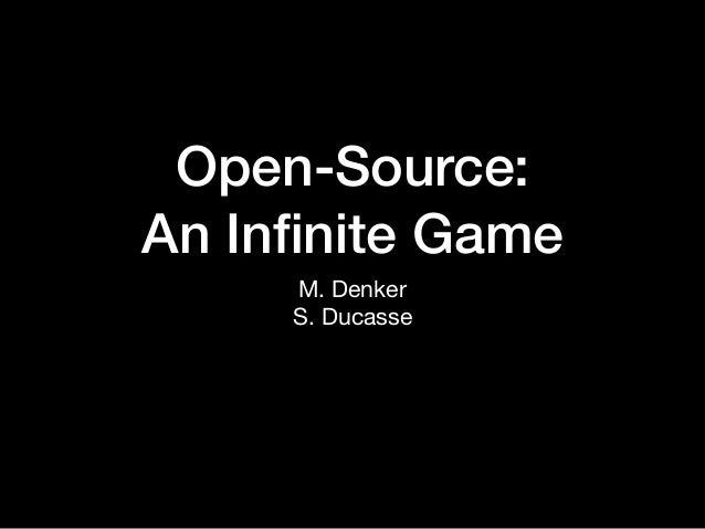 Open-Source: An Infinite Game M. Denker  S. Ducasse