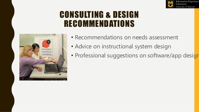 CONSULTING & DESIGN RECOMMENDATIONS • Recommendations on needs assessment • Advice on instructional system design • Profes...